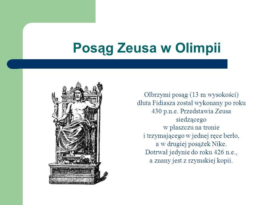 Posąg Zeusa w Olimpii Olbrzymi posąg (13 m wysokości) dłuta Fidiasza został wykonany po roku 430 p.n.e. Przedstawia Zeusa siedzącego.