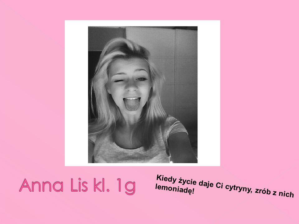 Anna Lis kl. 1g Kiedy życie daje Ci cytryny, zrób z nich lemoniadę!