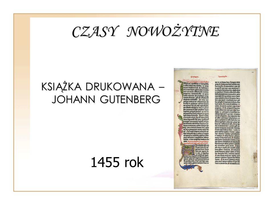 CZASY NOWOŻYTNE KSIĄŻKA DRUKOWANA – JOHANN GUTENBERG 1455 rok