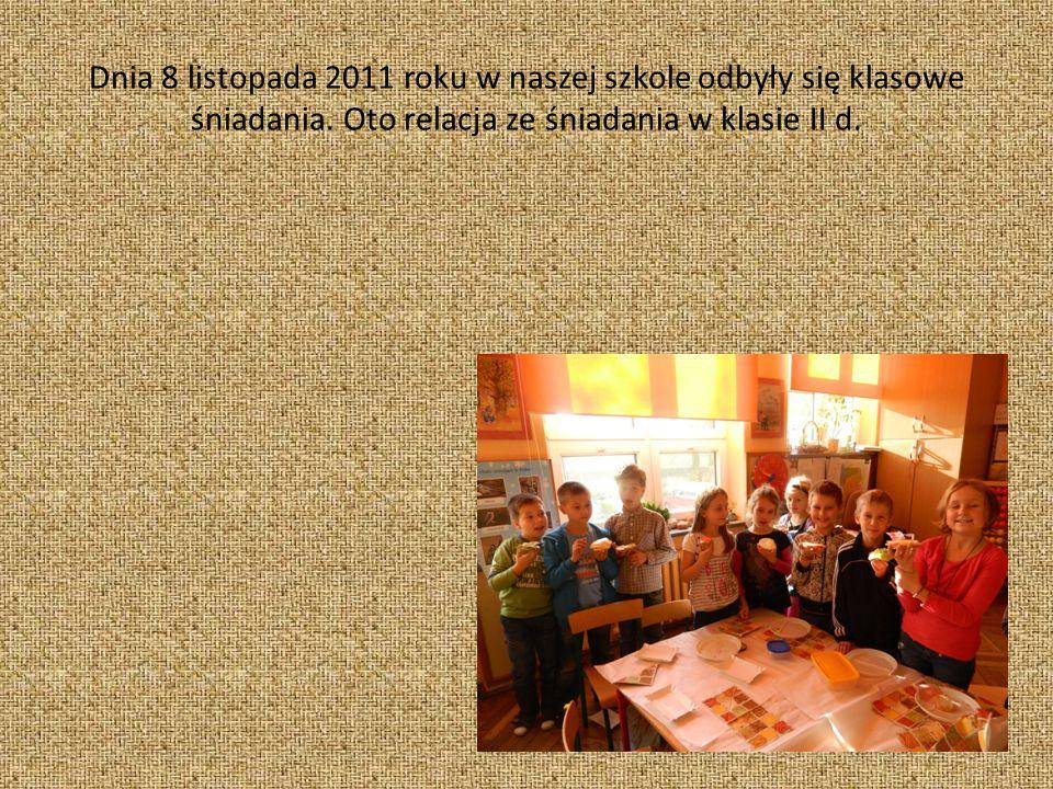 Dnia 8 listopada 2011 roku w naszej szkole odbyły się klasowe śniadania.