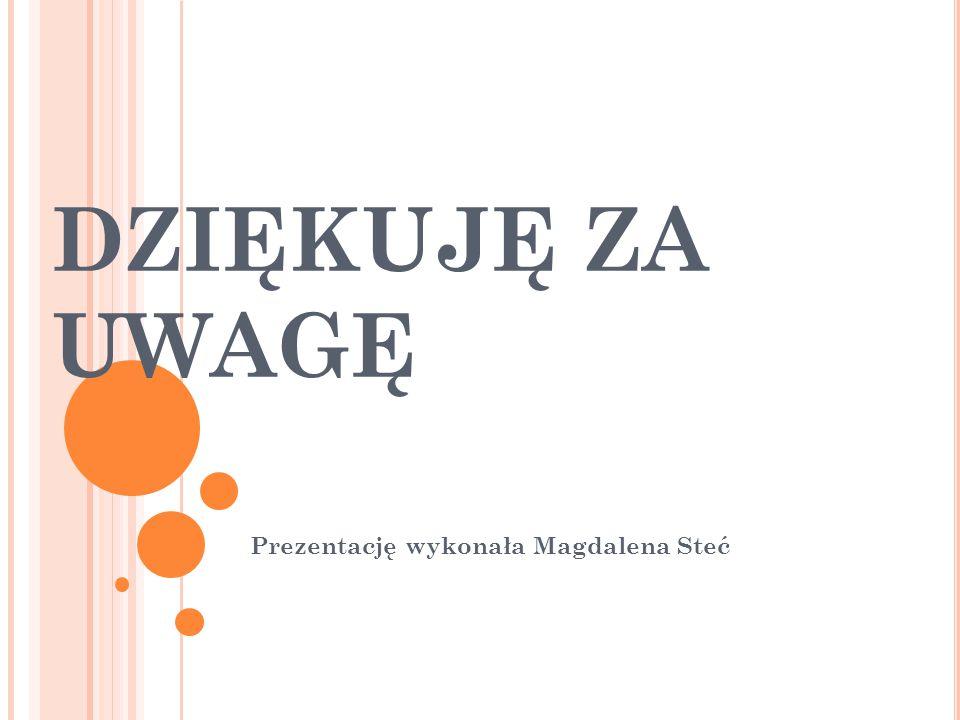 Prezentację wykonała Magdalena Steć