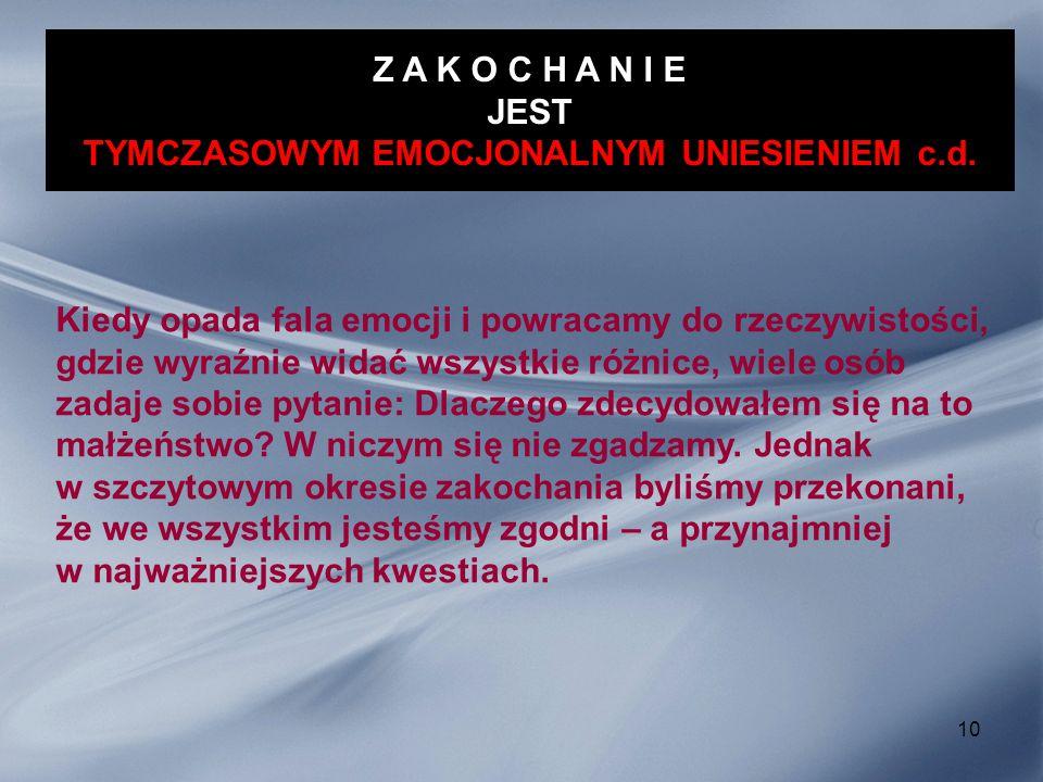 Z A K O C H A N I E JEST TYMCZASOWYM EMOCJONALNYM UNIESIENIEM c.d.