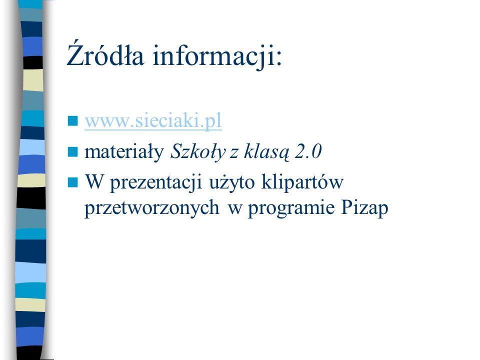 Źródła informacji: www.sieciaki.pl materiały Szkoły z klasą 2.0