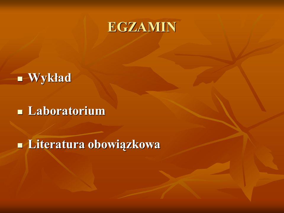 EGZAMIN Wykład Laboratorium Literatura obowiązkowa