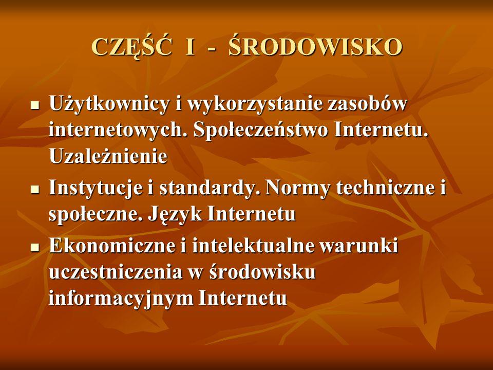 CZĘŚĆ I - ŚRODOWISKO Użytkownicy i wykorzystanie zasobów internetowych. Społeczeństwo Internetu. Uzależnienie.
