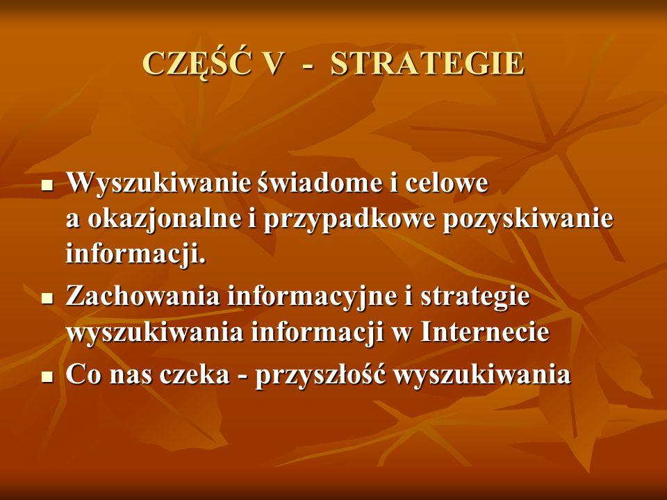 CZĘŚĆ V - STRATEGIE Wyszukiwanie świadome i celowe a okazjonalne i przypadkowe pozyskiwanie informacji.