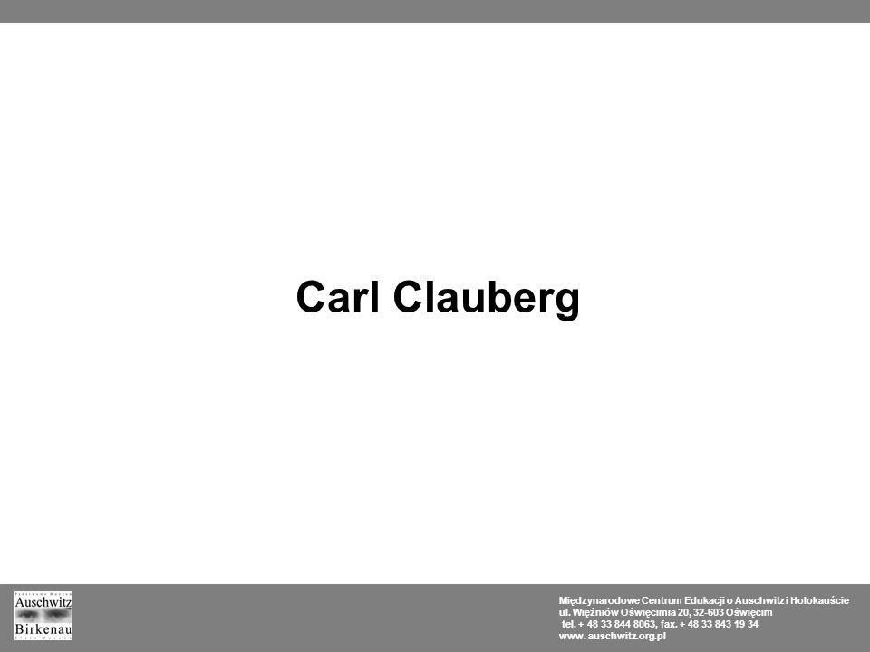 Carl Clauberg Międzynarodowe Centrum Edukacji o Auschwitz i Holokauście. ul. Więźniów Oświęcimia 20, 32-603 Oświęcim.