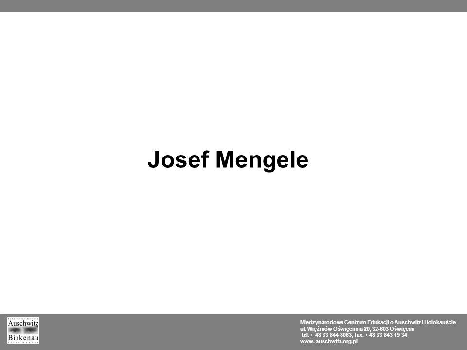 Josef Mengele Międzynarodowe Centrum Edukacji o Auschwitz i Holokauście. ul. Więźniów Oświęcimia 20, 32-603 Oświęcim.