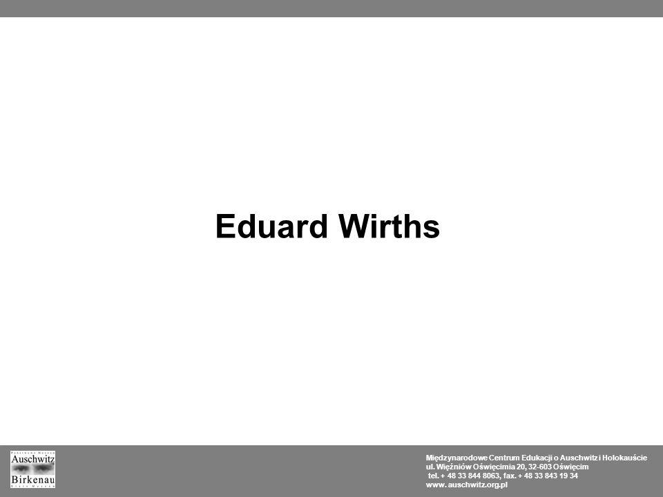 Eduard Wirths Międzynarodowe Centrum Edukacji o Auschwitz i Holokauście. ul. Więźniów Oświęcimia 20, 32-603 Oświęcim.