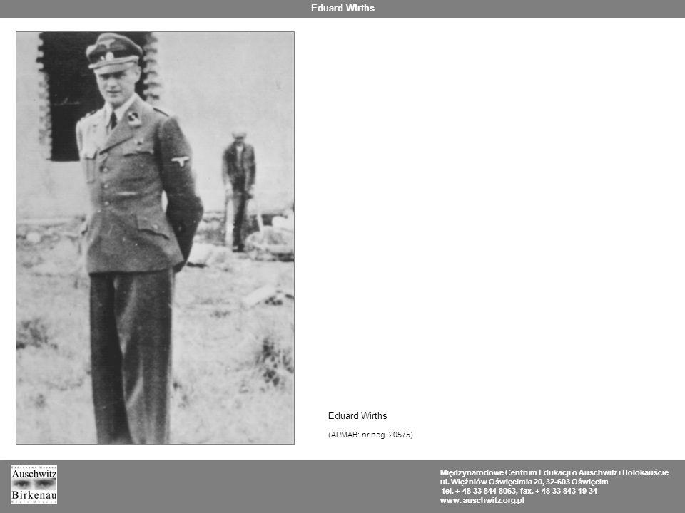 Eduard Wirths Eduard Wirths (APMAB: nr neg. 20575)