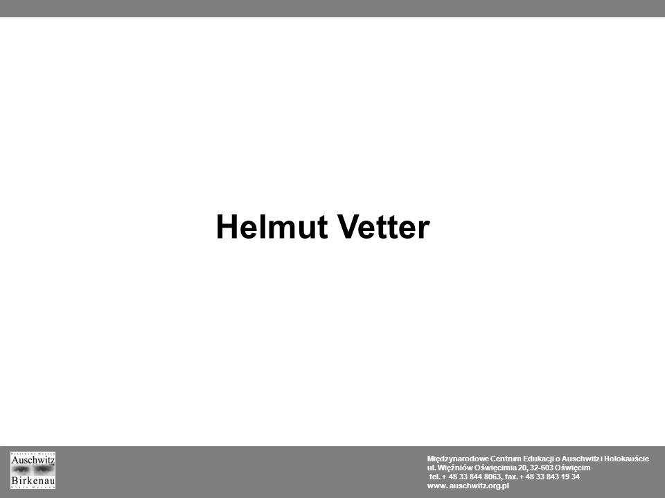 Helmut Vetter Międzynarodowe Centrum Edukacji o Auschwitz i Holokauście. ul. Więźniów Oświęcimia 20, 32-603 Oświęcim.