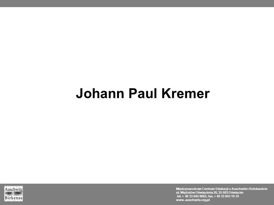 Johann Paul Kremer Międzynarodowe Centrum Edukacji o Auschwitz i Holokauście. ul. Więźniów Oświęcimia 20, 32-603 Oświęcim.