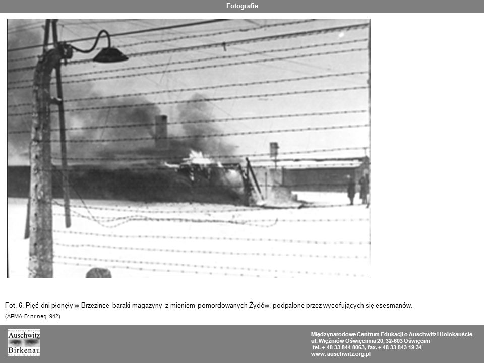 Fotografie Fot. 6. Pięć dni płonęły w Brzezince baraki-magazyny z mieniem pomordowanych Żydów, podpalone przez wycofujących się esesmanów.