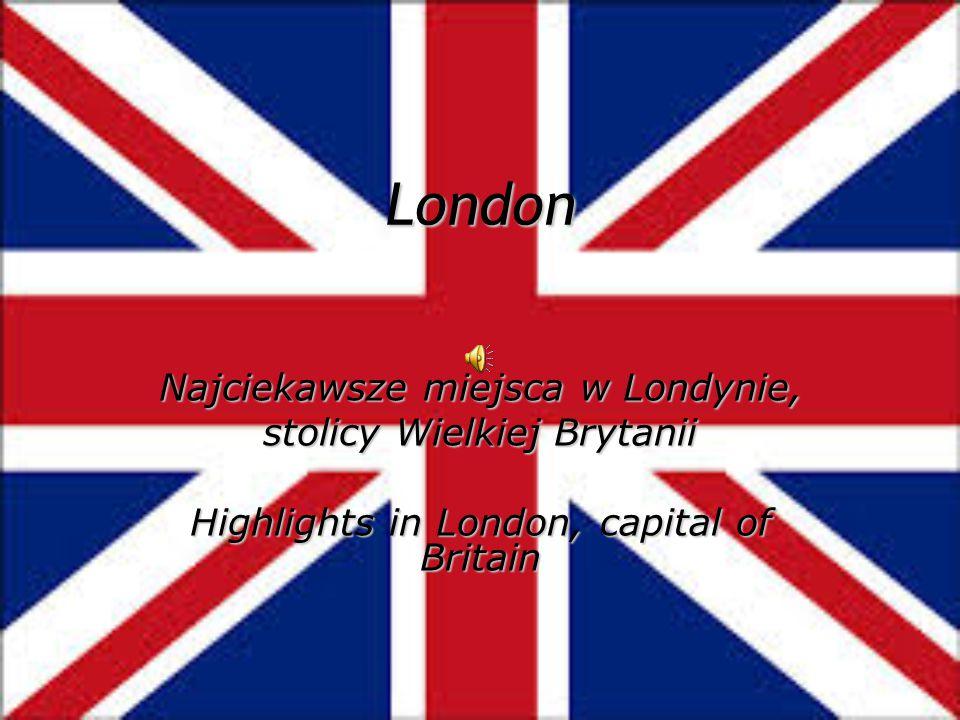 London Najciekawsze miejsca w Londynie, stolicy Wielkiej Brytanii