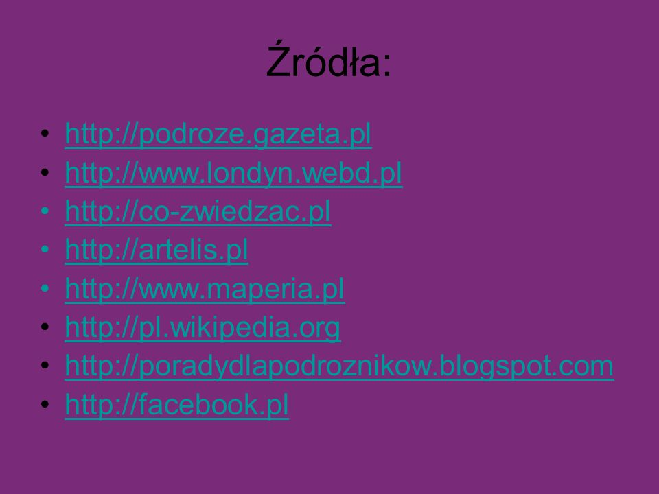 Źródła: http://podroze.gazeta.pl http://www.londyn.webd.pl