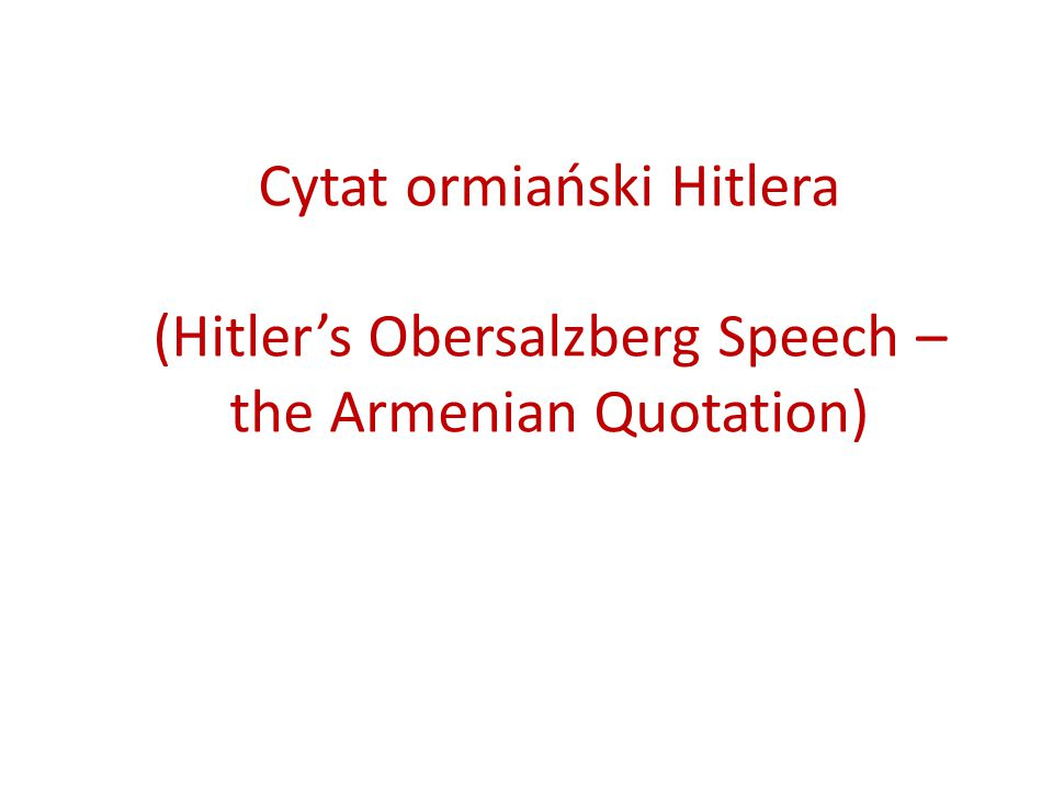 Cytat ormiański Hitlera (Hitler's Obersalzberg Speech – the Armenian Quotation)