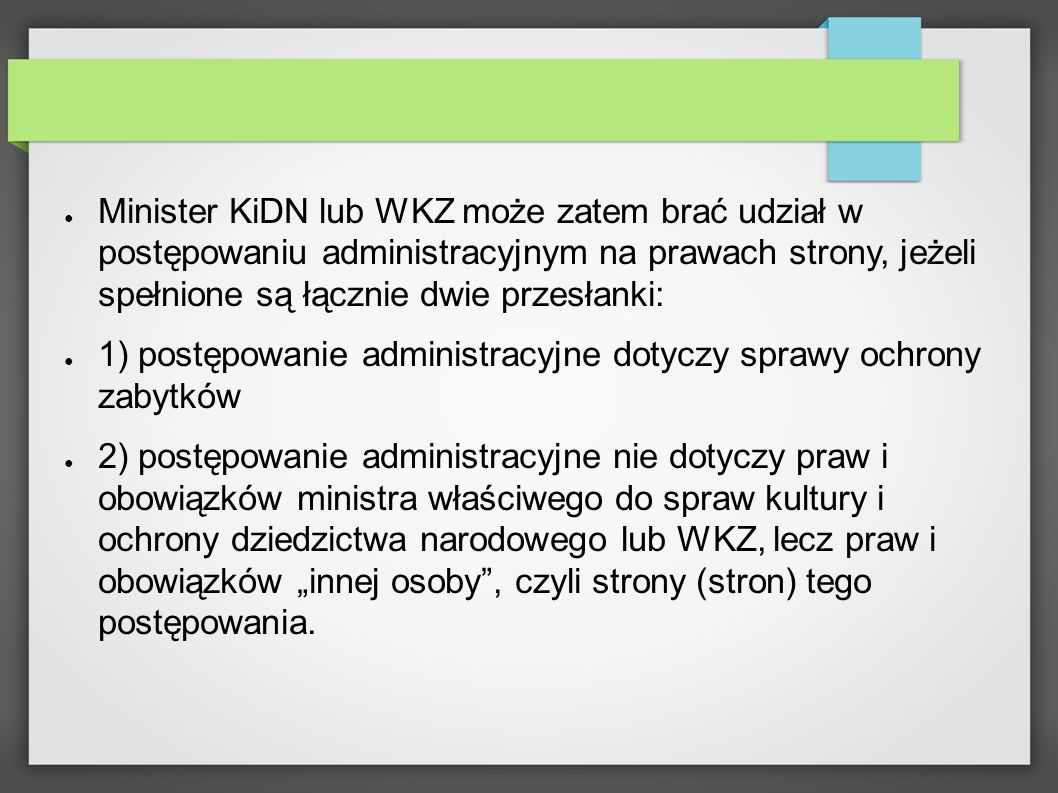 Minister KiDN lub WKZ może zatem brać udział w postępowaniu administracyjnym na prawach strony, jeżeli spełnione są łącznie dwie przesłanki: