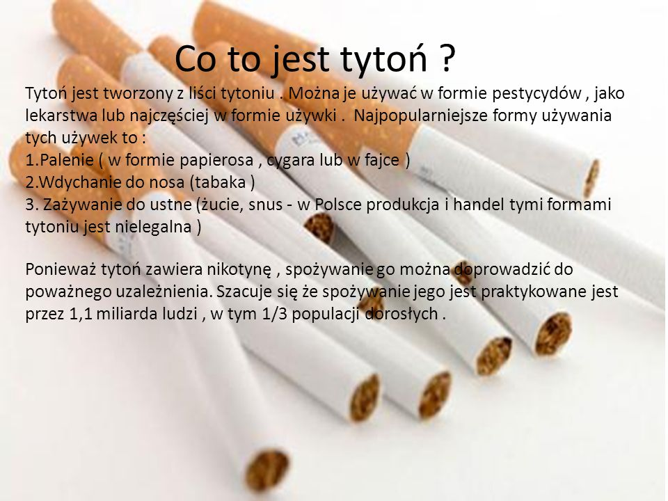 1.Palenie ( w formie papierosa , cygara lub w fajce )