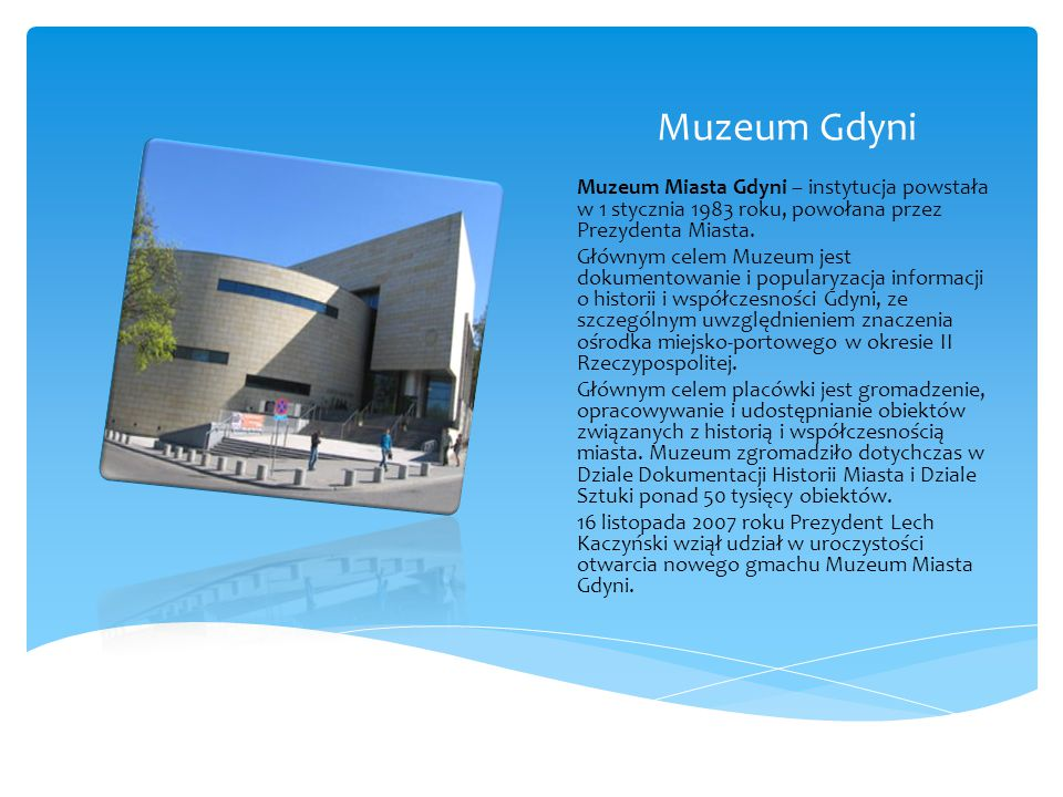 Muzeum Gdyni Muzeum Miasta Gdyni – instytucja powstała w 1 stycznia 1983 roku, powołana przez Prezydenta Miasta.