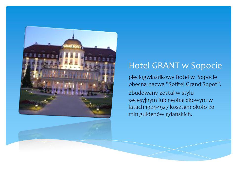 Hotel GRANT w Sopocie pięciogwiazdkowy hotel w Sopocie obecna nazwa Sofitel Grand Sopot .