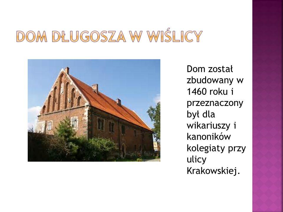 Dom Długosza w Wiślicy Dom został zbudowany w 1460 roku i przeznaczony był dla wikariuszy i kanoników kolegiaty przy ulicy Krakowskiej.