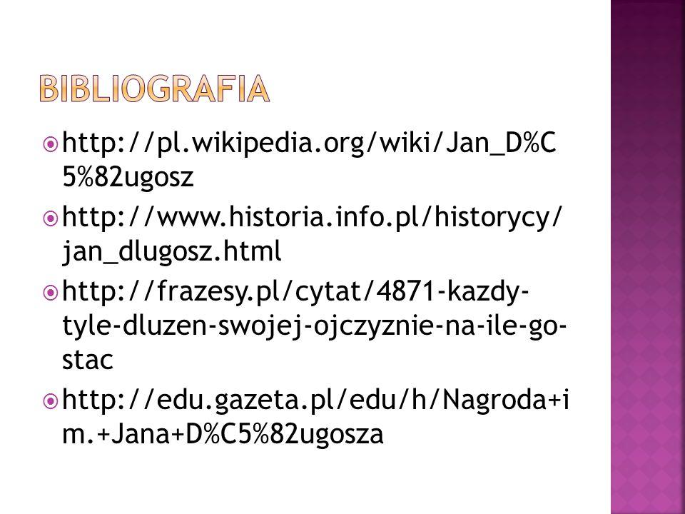 Bibliografia http://pl.wikipedia.org/wiki/Jan_D%C 5%82ugosz