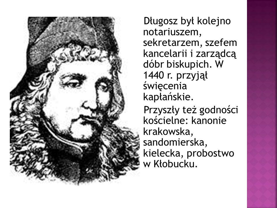 Długosz był kolejno notariuszem, sekretarzem, szefem kancelarii i zarządcą dóbr biskupich.