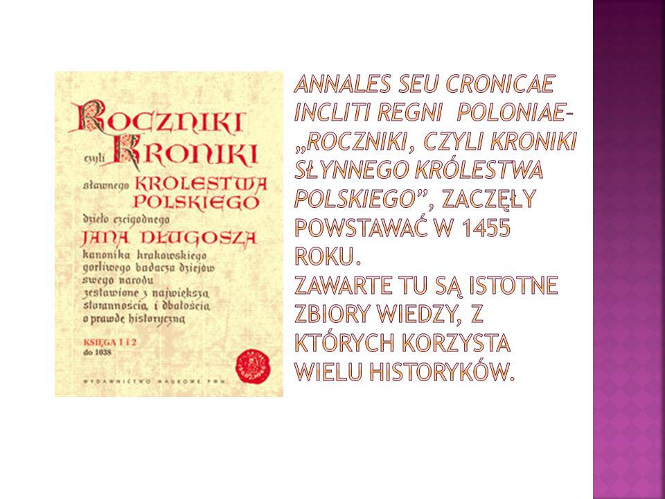 """Annales seu cronicae incliti Regni Poloniae– """"Roczniki, czyli kroniki słynnego Królestwa Polskiego , zaczęły powstawać w 1455 roku."""