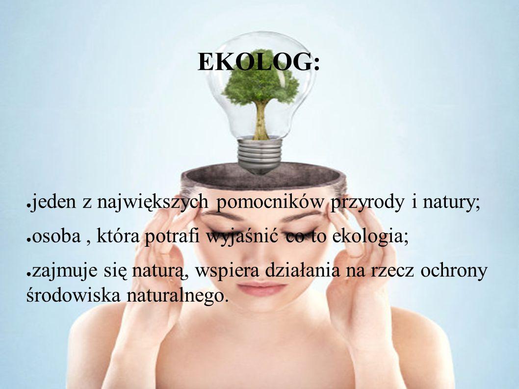 EKOLOG: jeden z największych pomocników przyrody i natury;