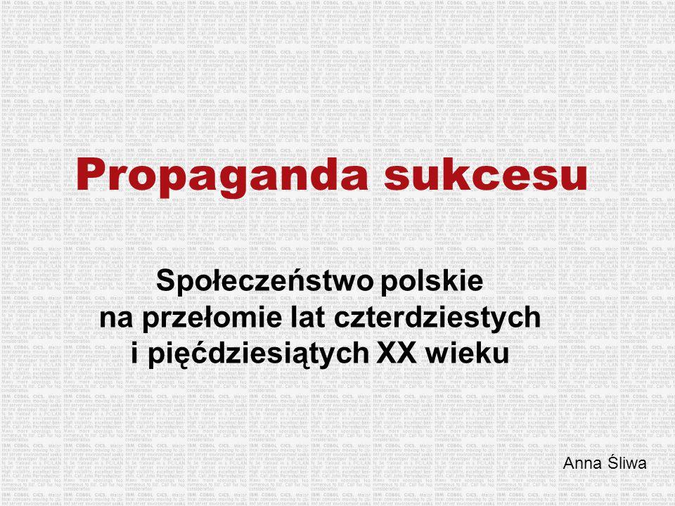 Propaganda sukcesu Społeczeństwo polskie na przełomie lat czterdziestych i pięćdziesiątych XX wieku.