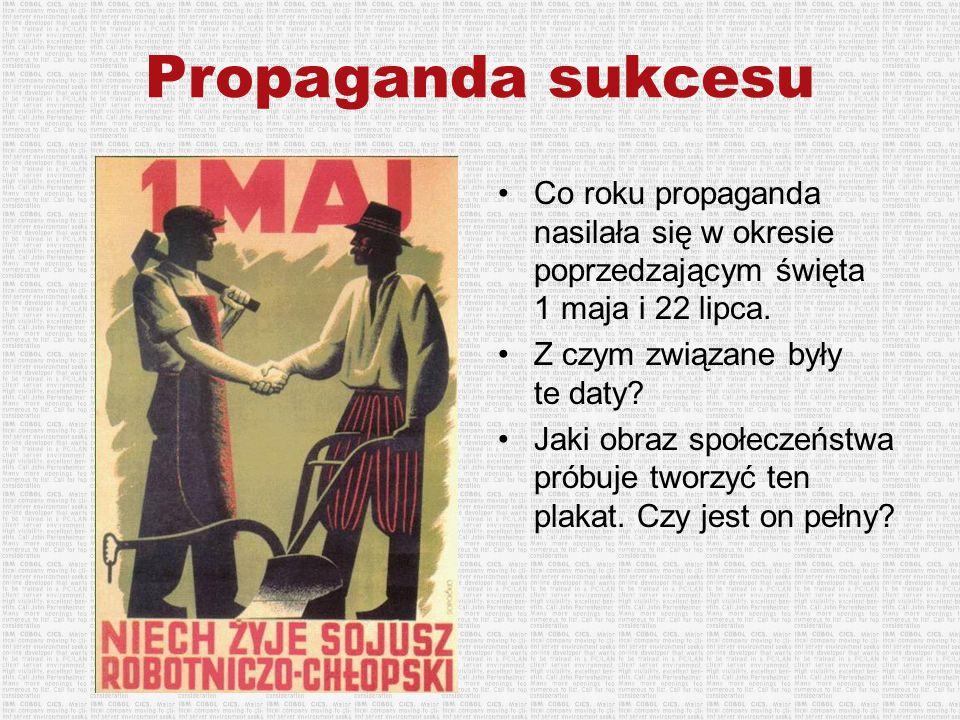 Propaganda sukcesu Co roku propaganda nasilała się w okresie poprzedzającym święta 1 maja i 22 lipca.