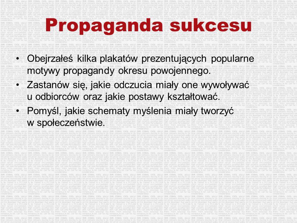 Propaganda sukcesu Obejrzałeś kilka plakatów prezentujących popularne motywy propagandy okresu powojennego.