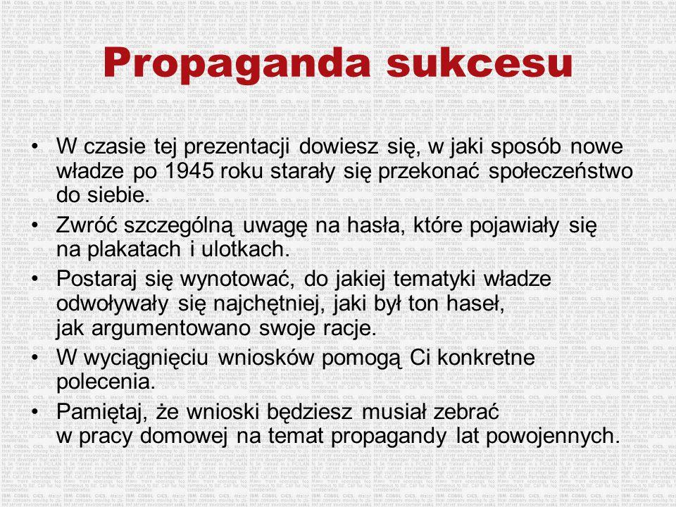 Propaganda sukcesu W czasie tej prezentacji dowiesz się, w jaki sposób nowe władze po 1945 roku starały się przekonać społeczeństwo do siebie.