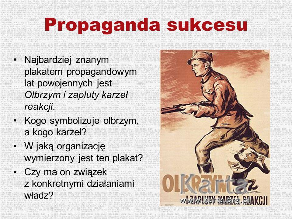 Propaganda sukcesu Najbardziej znanym plakatem propagandowym lat powojennych jest Olbrzym i zapluty karzeł reakcji.