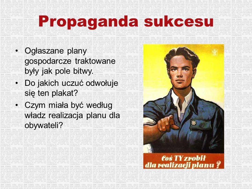 Propaganda sukcesu Ogłaszane plany gospodarcze traktowane były jak pole bitwy. Do jakich uczuć odwołuje się ten plakat