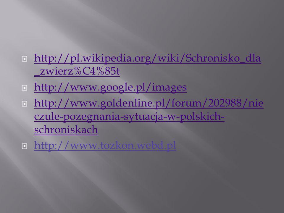 http://pl.wikipedia.org/wiki/Schronisko_dla_zwierz%C4%85t http://www.google.pl/images.