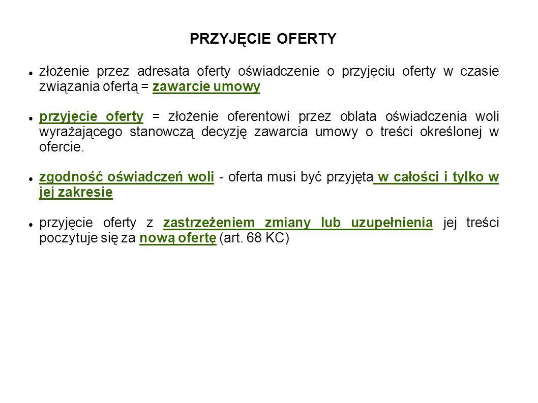 PRZYJĘCIE OFERTY złożenie przez adresata oferty oświadczenie o przyjęciu oferty w czasie związania ofertą = zawarcie umowy.