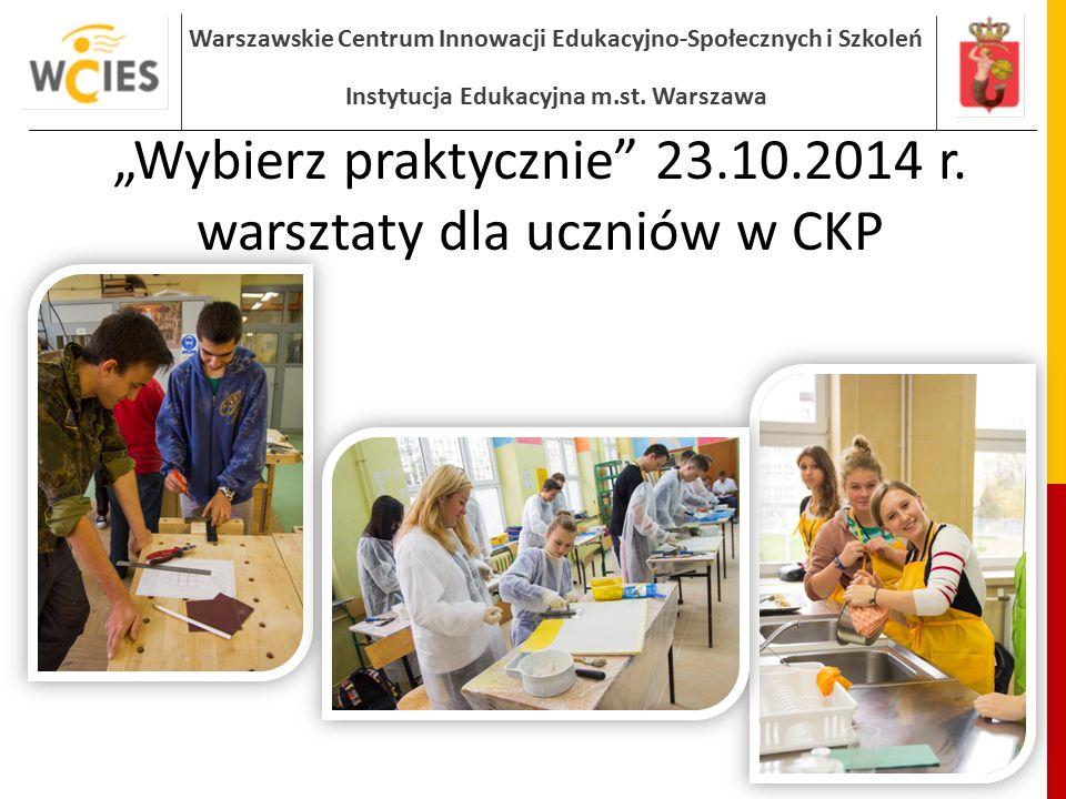 """""""Wybierz praktycznie 23.10.2014 r. warsztaty dla uczniów w CKP"""