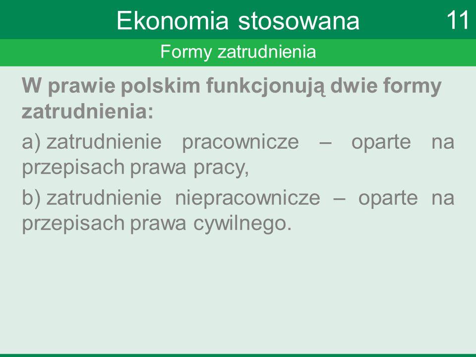 Ekonomia stosowana 11. Formy zatrudnienia. W prawie polskim funkcjonują dwie formy zatrudnienia: