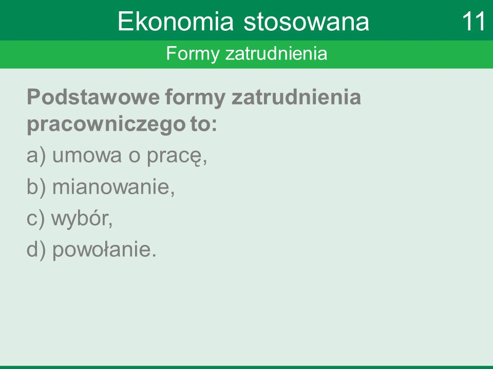 Ekonomia stosowana 11 Podstawowe formy zatrudnienia pracowniczego to: