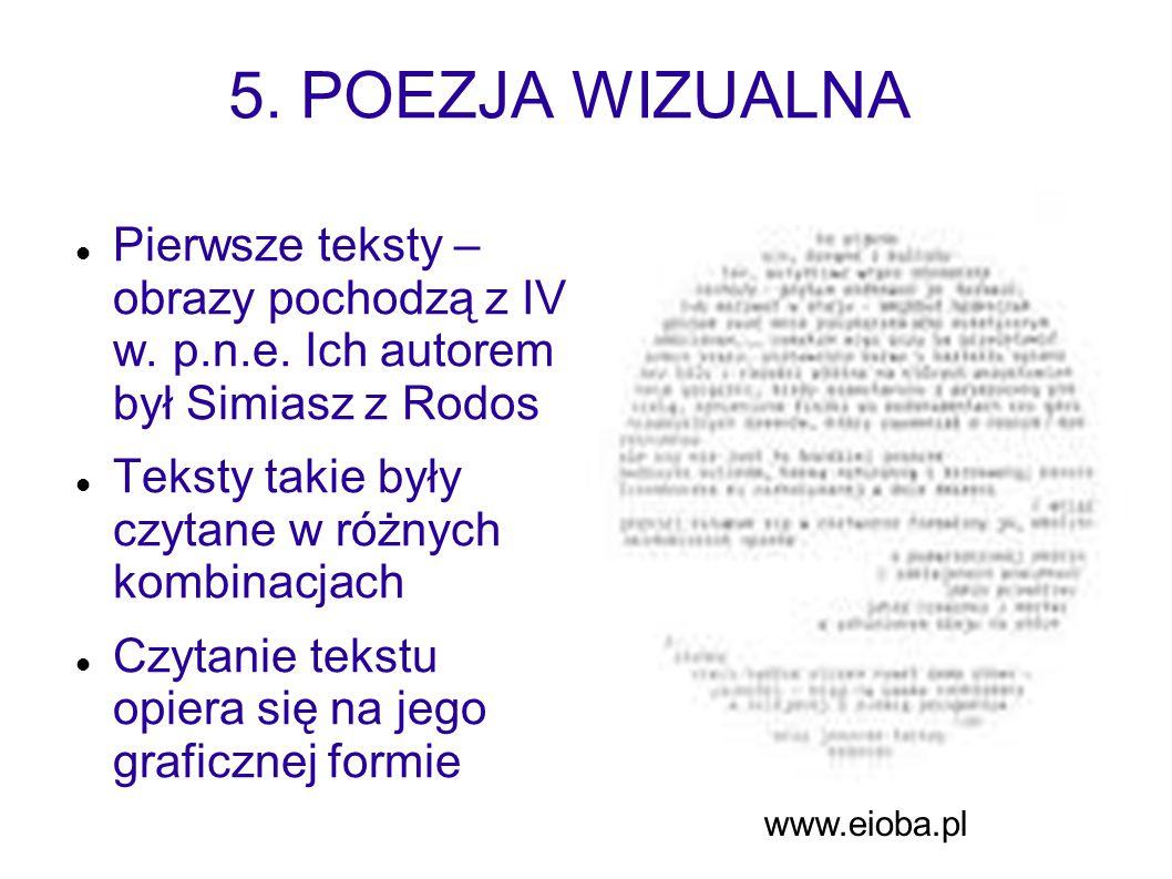 5. POEZJA WIZUALNA Pierwsze teksty – obrazy pochodzą z IV w. p.n.e. Ich autorem był Simiasz z Rodos.