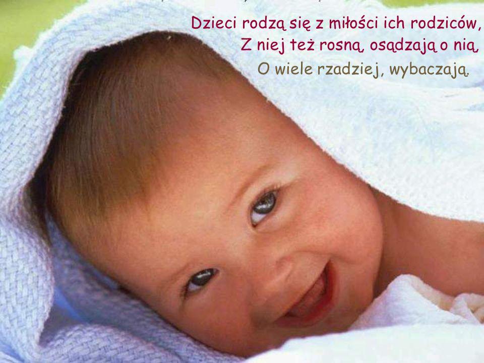 Dzieci rodzą się z miłości ich rodziców,