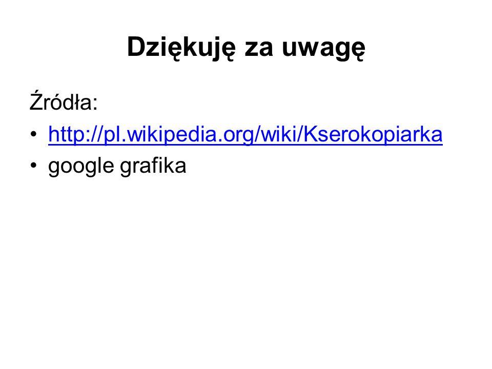Dziękuję za uwagę Źródła: http://pl.wikipedia.org/wiki/Kserokopiarka