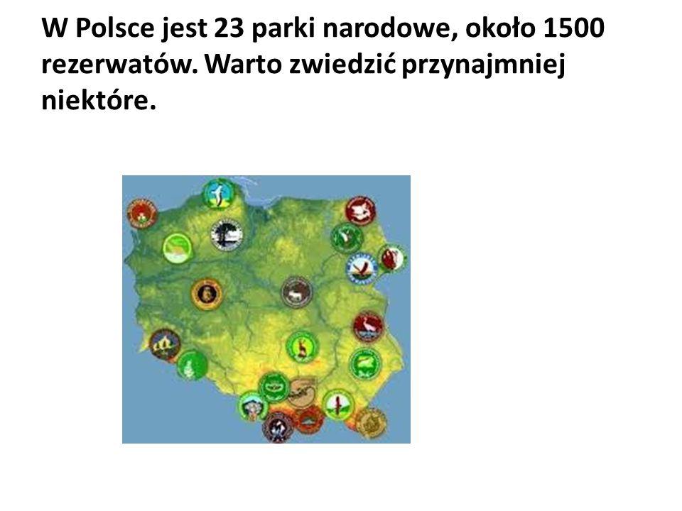 W Polsce jest 23 parki narodowe, około 1500 rezerwatów