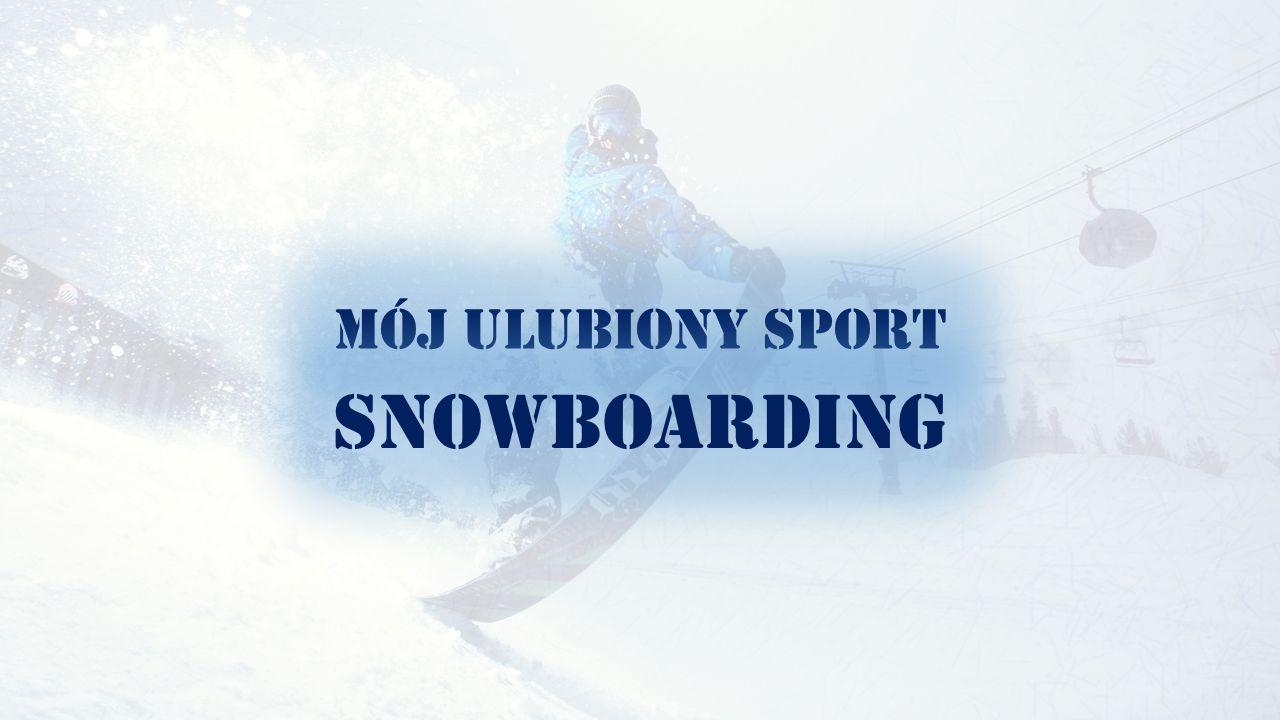 MÓJ ULUBIONY SPORT SNOWBOARDING