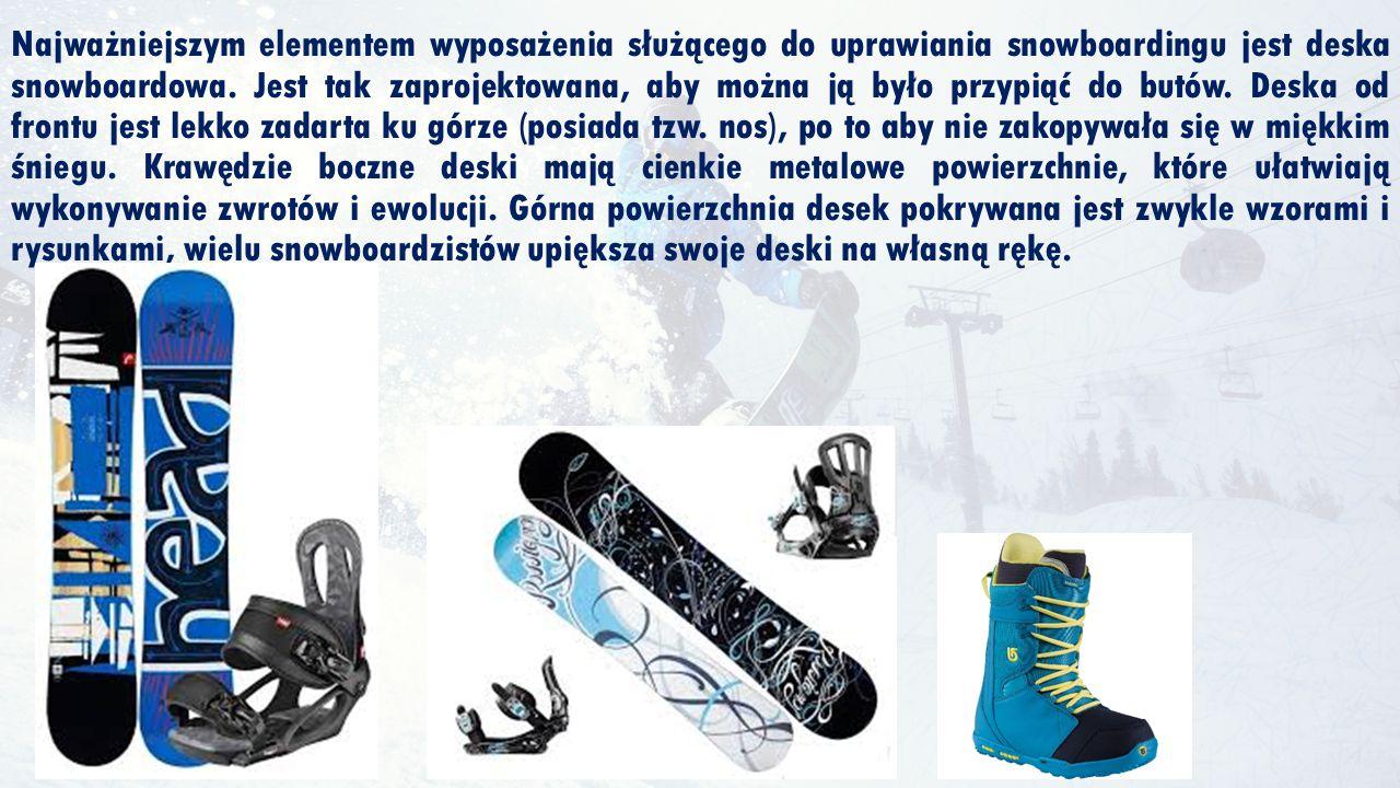 Najważniejszym elementem wyposażenia służącego do uprawiania snowboardingu jest deska snowboardowa.