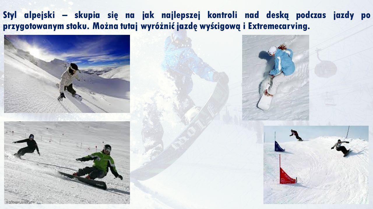 Styl alpejski – skupia się na jak najlepszej kontroli nad deską podczas jazdy po przygotowanym stoku.