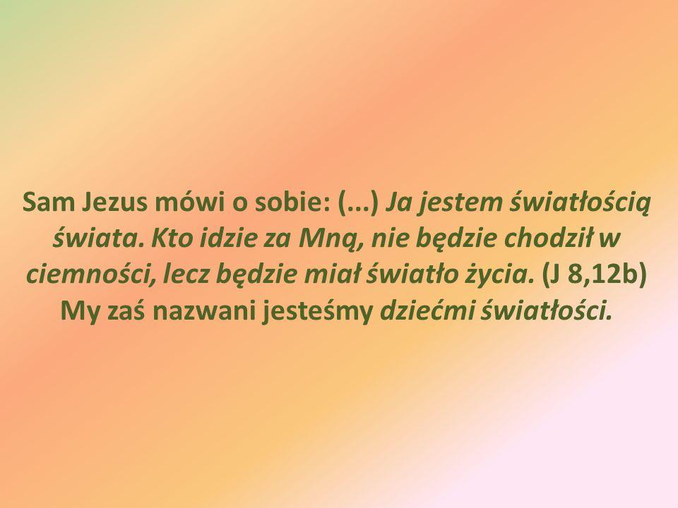 Sam Jezus mówi o sobie: (. ) Ja jestem światłością świata