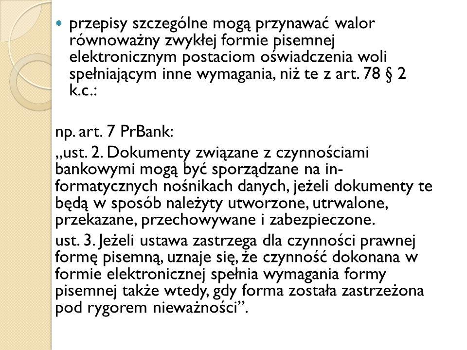 przepisy szczególne mogą przynawać walor równoważny zwykłej formie pisemnej elektronicznym postaciom oświadczenia woli spełniającym inne wymagania, niż te z art. 78 § 2 k.c.: