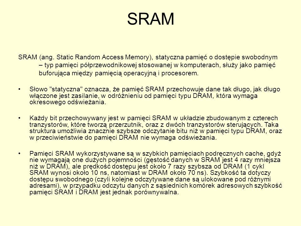 SRAM SRAM (ang. Static Random Access Memory), statyczna pamięć o dostępie swobodnym.